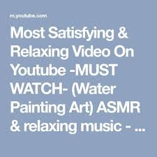 relaxing painting videos most satisfying relaxing video on youtube must watch water