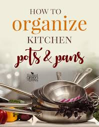 how to organize pots and pans in a cupboard how to organize pots and pans in your kitchen five spot