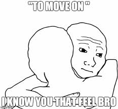 That Feel Meme - i know that feel bro meme imgflip