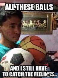 Ball Is Life Meme - meme is life