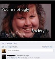 Ugly Smile Meme - youre not ugly society is meme guy
