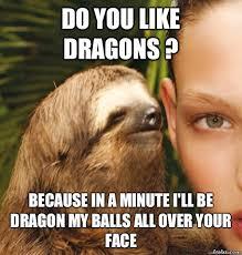 Angry Sloth Meme - draggin balls rape sloth know your meme