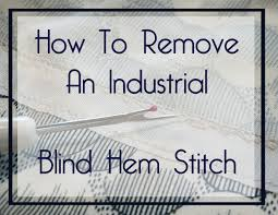 How To Do Blind Hem Stitch By Hand How To Remove An Industrial Blind Hem Stitch Amy Alan Really