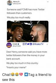 Henry Meme - henry o someone said fcmb has more twitter followers than customers