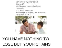 Mother And Son Meme - son why is my sister called diamond me because your mother loves