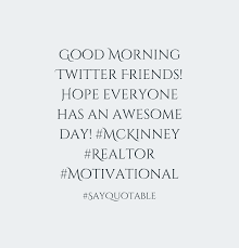 good morning hope quote quote about good morning twitter friends hope everyone has an