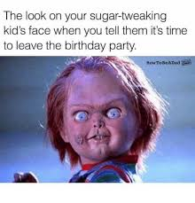 Kids Birthday Meme - the look on your sugar tweaking kid s face when you tell them it s