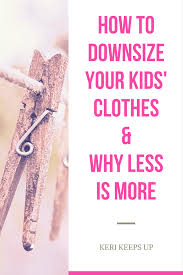 how to downsize your home how to downsize your kids u0027 clothes free printable
