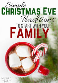 the best christmas eve traditions for families christmas