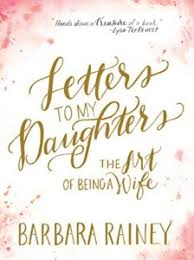letters to my daughter the art of being a wife raising homemakers