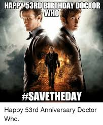 Doctor Who Birthday Meme - happy 53rd birthday doctor who fasavetheday happy 53rd anniversary