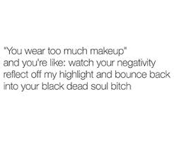 Too Much Makeup Meme - 15 perfect responses for when someone says you re wearing too much