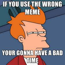 Your Gonna Have A Bad Time Meme Generator - meme generator gonna have a bad time 28 images you re gonna have