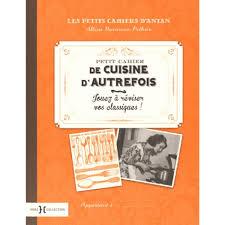cahier cuisine petit cahier cuisine d autrefois jouez à réviser vos classiques