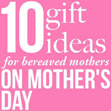 mothers gifts 10 gift ideas for a bereaved on s day still standing