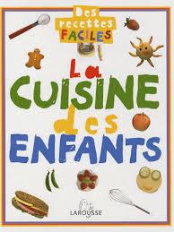 la rousse cuisine la cuisine des enfants larousse payot