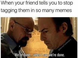 I Say Meme - dopl3r com memes when your friend tells you to stop tagging them