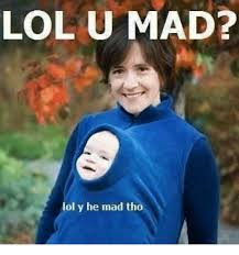 lol u mad lol y he mad tho lol meme on esmemes com