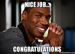 Nice Job Meme - nice job congratulations 3 make a meme