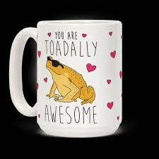 You Are Toadally Awesome Mugs Human