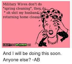 Military Wives Meme - military wives don t do spring cleaning they do oh shit my husband