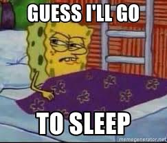 Go To Bed Meme - guess i ll go to sleep spongebob trying to sleep meme generator