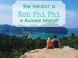 koh phi phi is it a ruined island no and here u0027s why