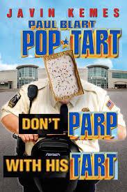 Pop Tarts Meme - don t parp with his tart paul blart mall cop know your meme