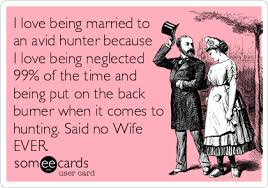 Neglected Wife Meme - i love being married to an avid hunter because i love being