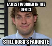 Office Boss Meme - laziest worker in the office still boss s favorite ridiculously