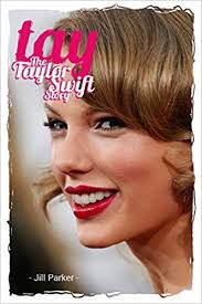 biography of taylor swift family taylor swift biography tay the taylor swift story jill parker