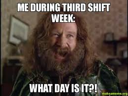 Third Shift Meme - me during third shift week what day is it make a meme