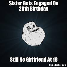 20th Birthday Meme - sister gets engaged on 20th birthday create your own meme