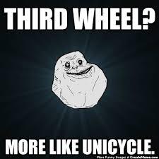 Unicycle Meme - third wheel more like unicycle create meme