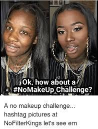 No Makeup Meme - ok how about a nomakeup challenge a no makeup challenge hashtag