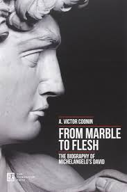 from marble to flesh the biography of michelangelo u0027s david a