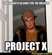 Go Away Meme - your parents go away for the weekend project x meme factory