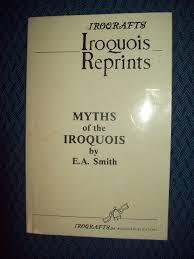 myths of the iroquois e a smith john kahionhes fadden