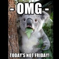 Today Is Friday Meme - omg today s not friday create meme