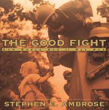 Good Fight The Good Fight Book By Stephen E Ambrose Official Publisher