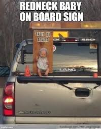 Baby On Board Meme - redneck baby on board sign everything else pinterest