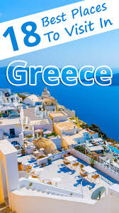 recommended tips 18 best places to visit in greece recommended tips