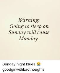 Sunday Night Meme - warning going to sleep on sunday will cause monday sunday night