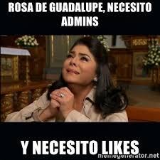 Rosa De Guadalupe Meme - rosa de guadalupe necesito admins y necesito likes victoria ruffo