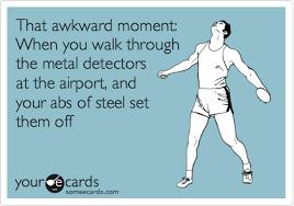 Metal Detector Meme - that awkward moment when you walk through the metal detectors at