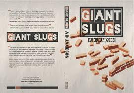 my first novel giant slugs is now available a d jameson u0027s blahg