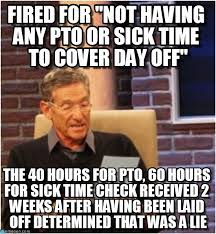 Pto Meme - fired for not having any pto or sick time to on memegen
