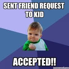 Friend Request Meme - friend request meme 28 images yes yes accept my friend request