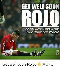 Meme Get Well Soon - get well soon rojo mourinho confirms marcus rojo will not return