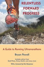 relentless forward progress a guide to running ultramarathons